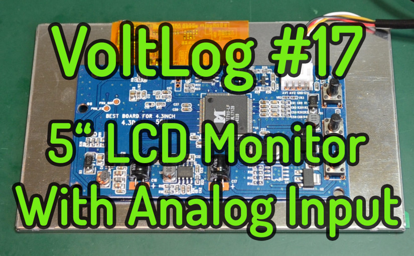 Voltlog #17 – 5 inch LCD TFT Monitor With 2 CH Analog Input